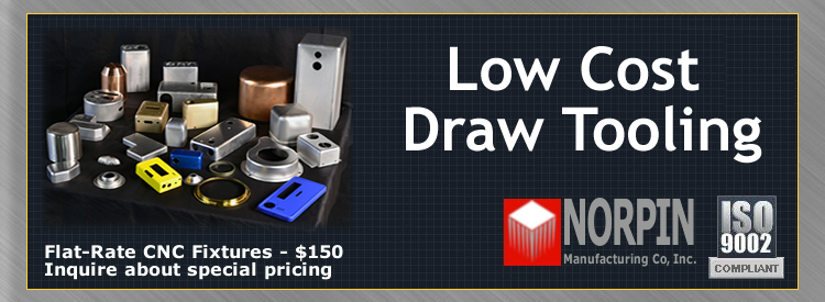 Low Cost Draw Tooling & Flat Rate CNC Fixtures